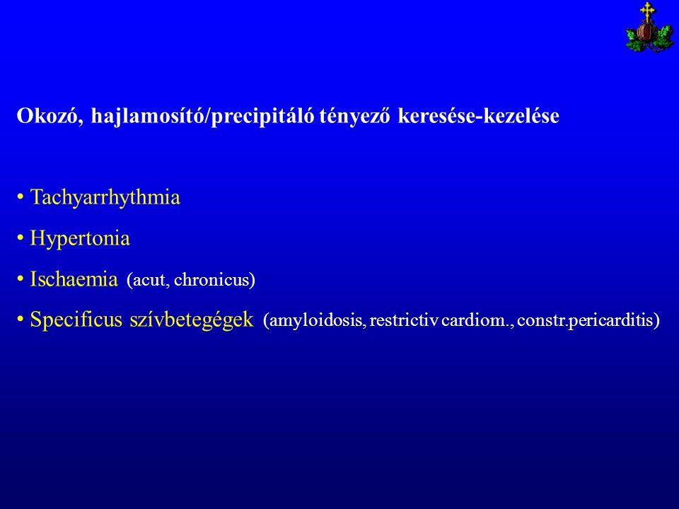 Okozó, hajlamosító/precipitáló tényező keresése-kezelése Tachyarrhythmia Hypertonia Ischaemia (acut, chronicus) Specificus szívbetegégek (amyloidosis,