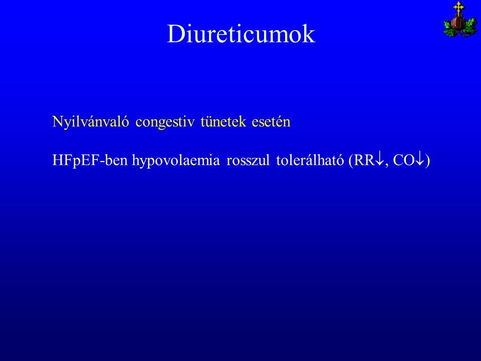 Diureticumok Nyilvánvaló congestiv tünetek esetén HFpEF-ben hypovolaemia rosszul tolerálható (RR , CO  )