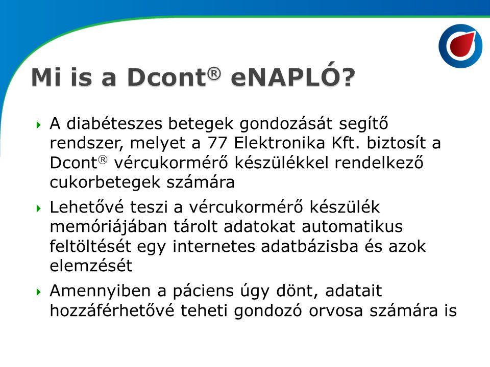  A diabéteszes betegek gondozását segítő rendszer, melyet a 77 Elektronika Kft. biztosít a Dcont ® vércukormérő készülékkel rendelkező cukorbetegek s