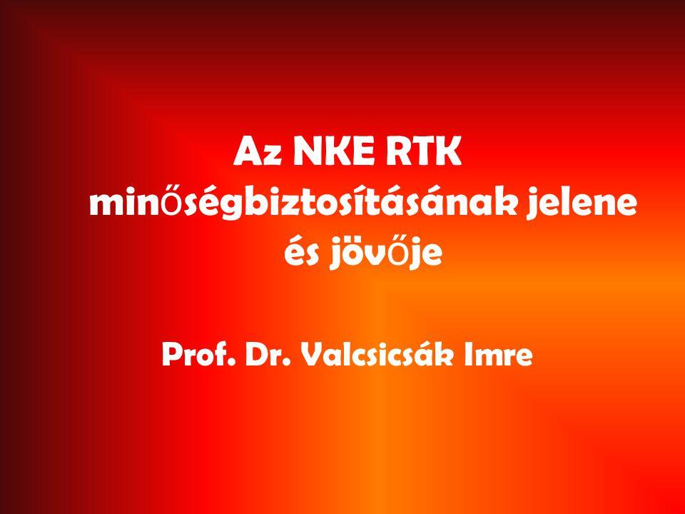 Az NKE RTK min ő ségbiztosításának jelene és jöv ő je Prof. Dr. Valcsicsák Imre