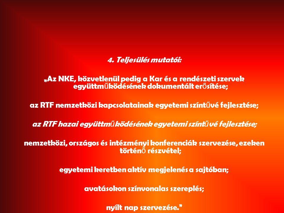 """4. Teljesülés mutatói: """"Az NKE, közvetlenül pedig a Kar és a rendészeti szervek együttm ű ködésének dokumentált er ő sítése; az RTF nemzetközi kapcsol"""
