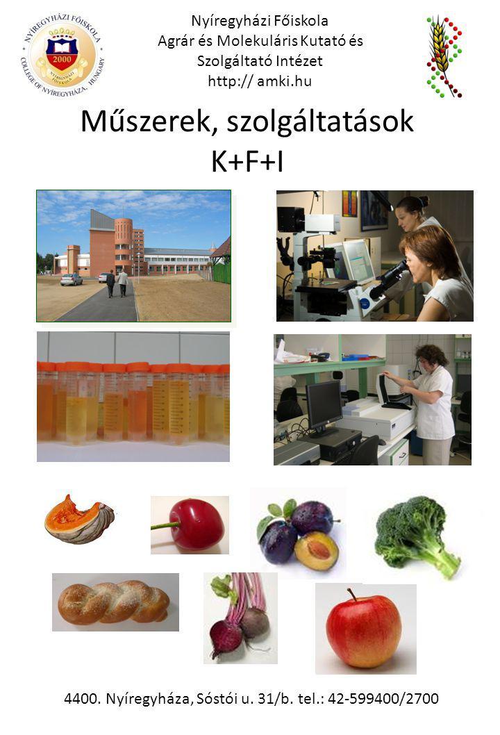 Nyíregyházi Főiskola Agrár és Molekuláris Kutató és Szolgáltató Intézet http:// amki.hu 4400. Nyíregyháza, Sóstói u. 31/b. tel.: 42-599400/2700 Műszer