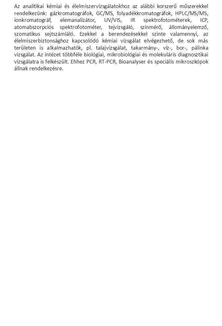 Az analitikai kémiai és élelmiszervizsgálatokhoz az alábbi korszerű műszerekkel rendelkezünk: gázkromatográfok, GC/MS, folyadékkromatográfok, HPLC/MS/