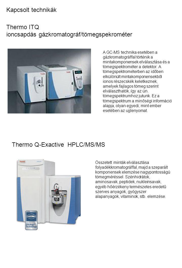 Thermo ITQ ioncsapdás gázkromatográf/tömegspekrométer Kapcsolt technikák Thermo Q-Exactive HPLC/MS/MS A GC-MS technika esetében a gázkromatográffal tö