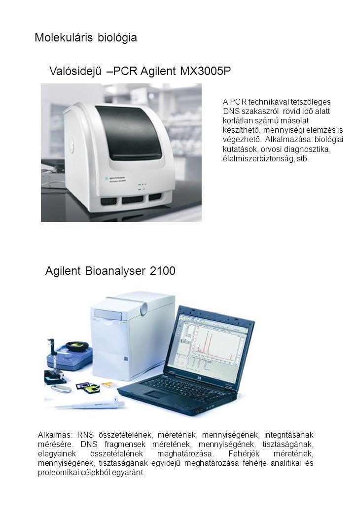 Molekuláris biológia Valósidejű –PCR Agilent MX3005P Agilent Bioanalyser 2100 A PCR technikával tetszőleges DNS szakaszról rövid idő alatt korlátlan s