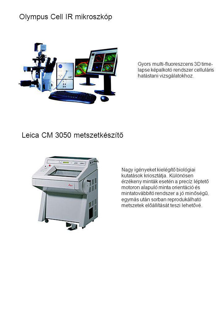 Olympus Cell IR mikroszkóp Gyors multi-fluoreszcens 3D time- lapse képalkotó rendszer celluláris hatástani vizsgálatokhoz. Leica CM 3050 metszetkészít