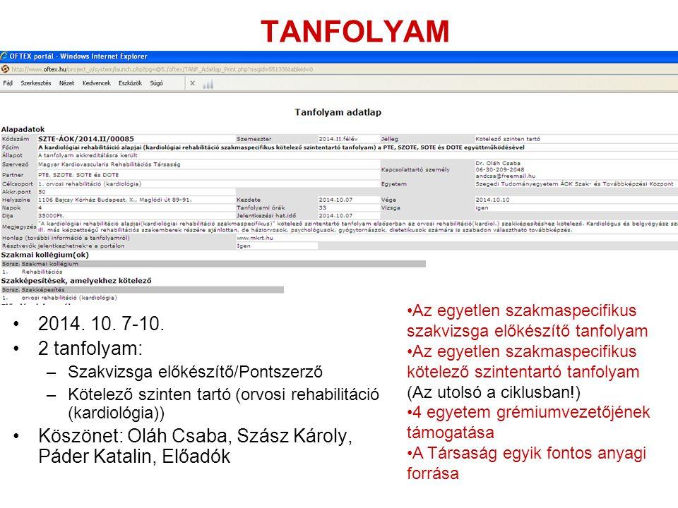 TANFOLYAM 2014. 10. 7-10. 2 tanfolyam: –Szakvizsga előkészítő/Pontszerző –Kötelező szinten tartó (orvosi rehabilitáció (kardiológia)) Köszönet: Oláh C