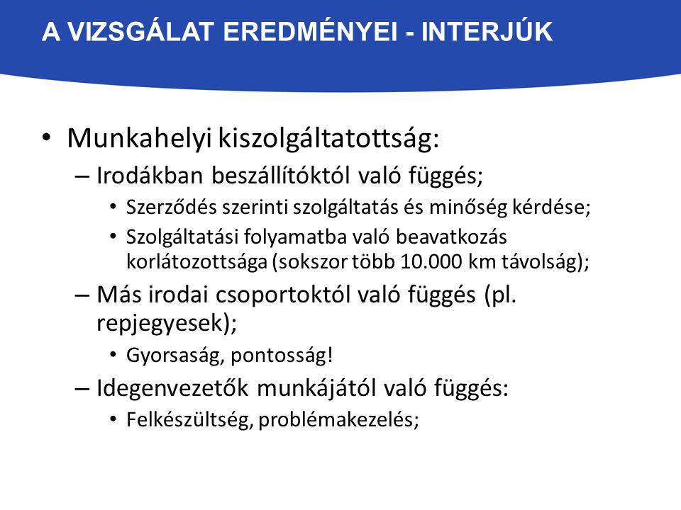 A VIZSGÁLAT EREDMÉNYEI - INTERJÚK Munkahelyi kiszolgáltatottság: – Irodákban beszállítóktól való függés; Szerződés szerinti szolgáltatás és minőség kérdése; Szolgáltatási folyamatba való beavatkozás korlátozottsága (sokszor több 10.000 km távolság); – Más irodai csoportoktól való függés (pl.