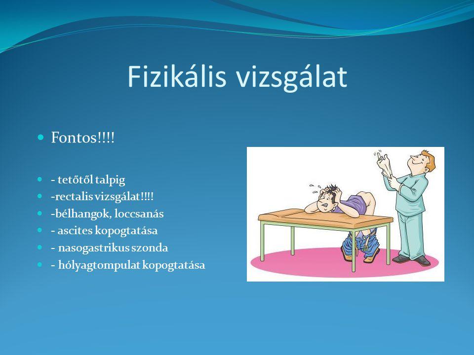 Fizikális vizsgálat Fontos!!!! - tetőtől talpig -rectalis vizsgálat!!!! -bélhangok, loccsanás - ascites kopogtatása - nasogastrikus szonda - hólyagtom