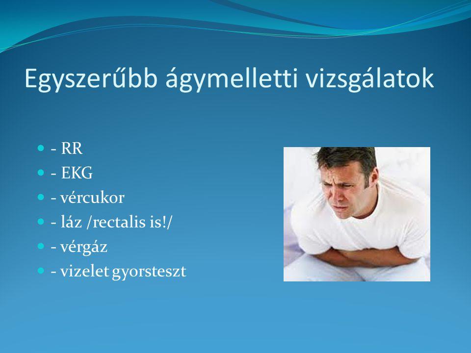 Egyszerűbb ágymelletti vizsgálatok - RR - EKG - vércukor - láz /rectalis is!/ - vérgáz - vizelet gyorsteszt
