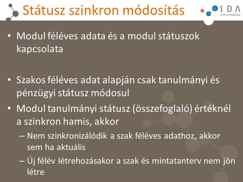 Státusz szinkron módosítás Modul féléves adata és a modul státuszok kapcsolata Szakos féléves adat alapján csak tanulmányi és pénzügyi státusz módosul