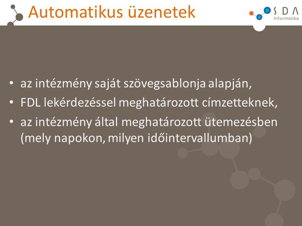 Automatikus üzenetek az intézmény saját szövegsablonja alapján, FDL lekérdezéssel meghatározott címzetteknek, az intézmény által meghatározott ütemezé