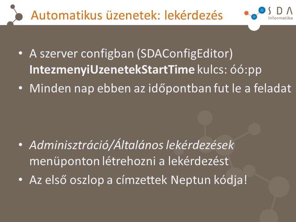 Automatikus üzenetek: lekérdezés A szerver configban (SDAConfigEditor) IntezmenyiUzenetekStartTime kulcs: óó:pp Minden nap ebben az időpontban fut le