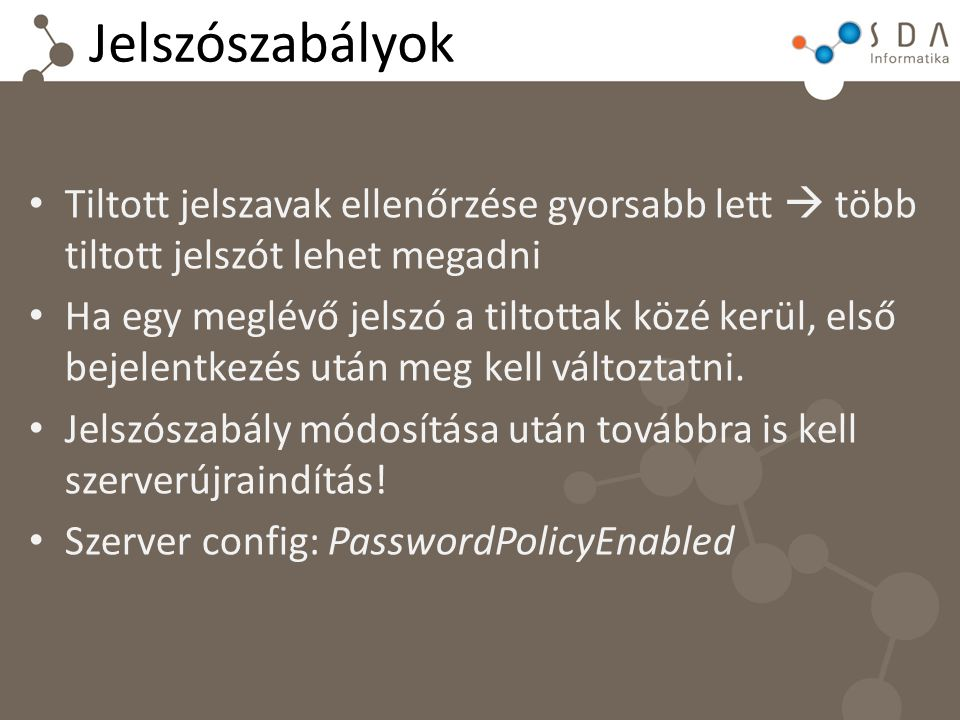 Tiltott jelszavak ellenőrzése gyorsabb lett  több tiltott jelszót lehet megadni Ha egy meglévő jelszó a tiltottak közé kerül, első bejelentkezés után