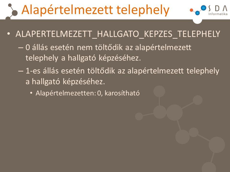 Alapértelmezett telephely ALAPERTELMEZETT_HALLGATO_KEPZES_TELEPHELY – 0 állás esetén nem töltődik az alapértelmezett telephely a hallgató képzéséhez.