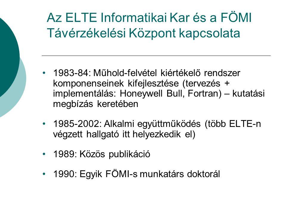 Az ELTE Informatikai Kar és a FÖMI Távérzékelési Központ kapcsolata 1983-84: Műhold-felvétel kiértékelő rendszer komponenseinek kifejlesztése (tervezés + implementálás: Honeywell Bull, Fortran) – kutatási megbízás keretében 1985-2002: Alkalmi együttműködés (több ELTE-n végzett hallgató itt helyezkedik el) 1989: Közös publikáció 1990: Egyik FÖMI-s munkatárs doktorál
