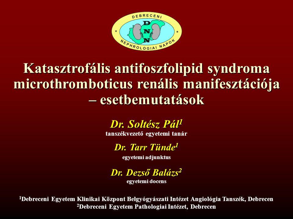 Katasztrofális antifoszfolipid syndroma microthromboticus renális manifesztációja – esetbemutatások Dr.