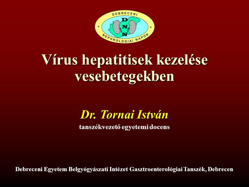 Vírus hepatitisek kezelése vesebetegekben Debreceni Egyetem Belgyógyászati Intézet Gasztroenterológiai Tanszék, Debrecen Dr.