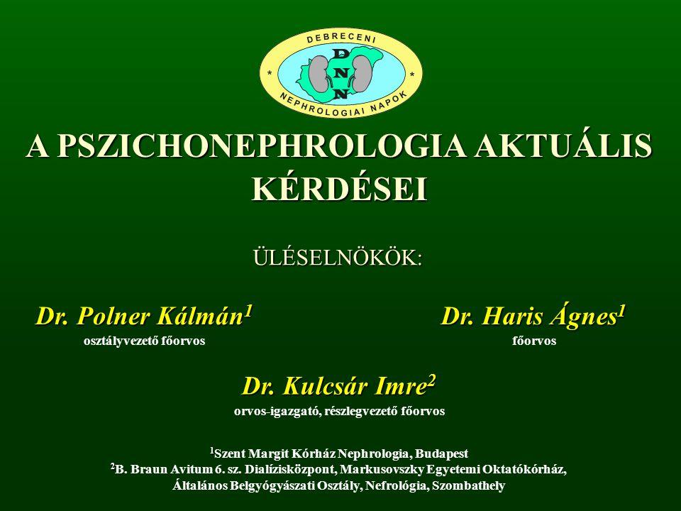 A PSZICHONEPHROLOGIA AKTUÁLIS KÉRDÉSEI ÜLÉSELNÖKÖK: osztályvezető főorvos 1 1 Szent Margit Kórház Nephrologia, Budapest 2 2 B.