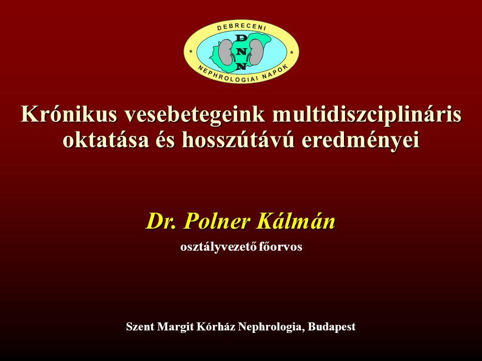 Krónikus vesebetegeink multidiszciplináris oktatása és hosszútávú eredményei Dr.