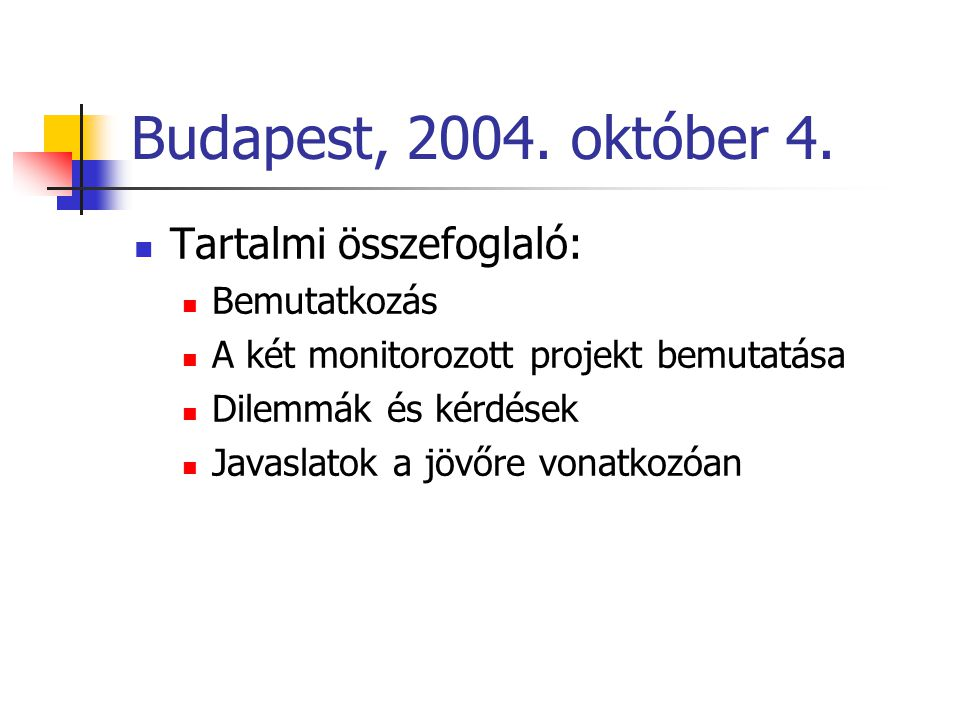 Budapest, 2004. október 4. Tartalmi összefoglaló: Bemutatkozás A két monitorozott projekt bemutatása Dilemmák és kérdések Javaslatok a jövőre vonatkoz