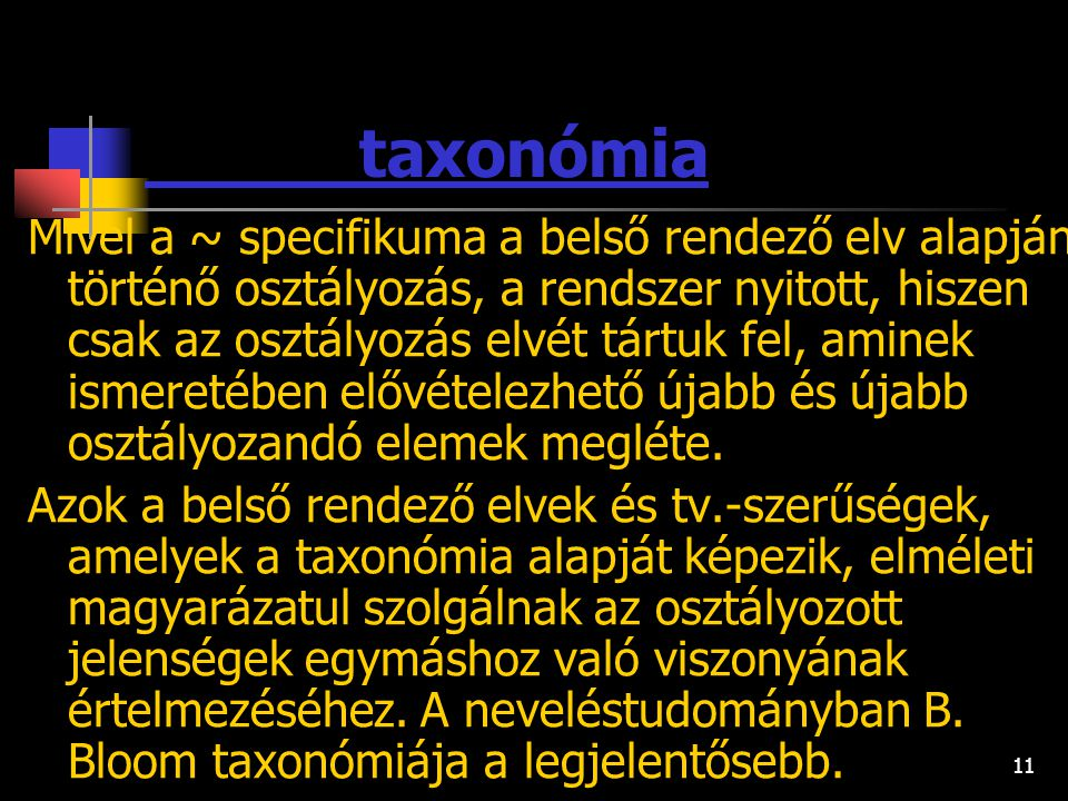 10 taxonómia : események, jelenségek vagy tárgyak olyan speciális osztályozása, amelyben az osztályok egymásutánját egységes elv határozza meg. Az osz