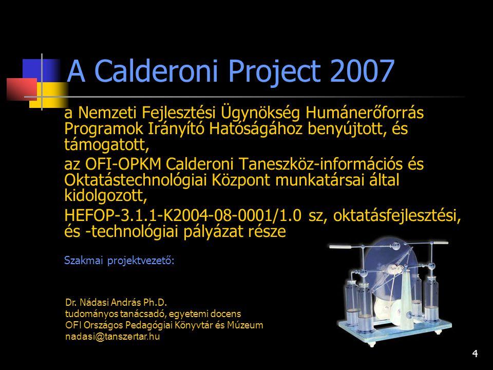 3 a Nemzeti Fejlesztési Ügynökség Humánerőforrás Programok Irányító Hatóságához benyújtott, és támogatott, az OFI-OPKM Calderoni Taneszköz-információs
