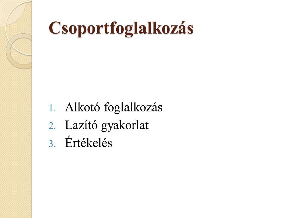 Csoportfoglalkozás 1. Alkotó foglalkozás 2. Lazító gyakorlat 3. Értékelés