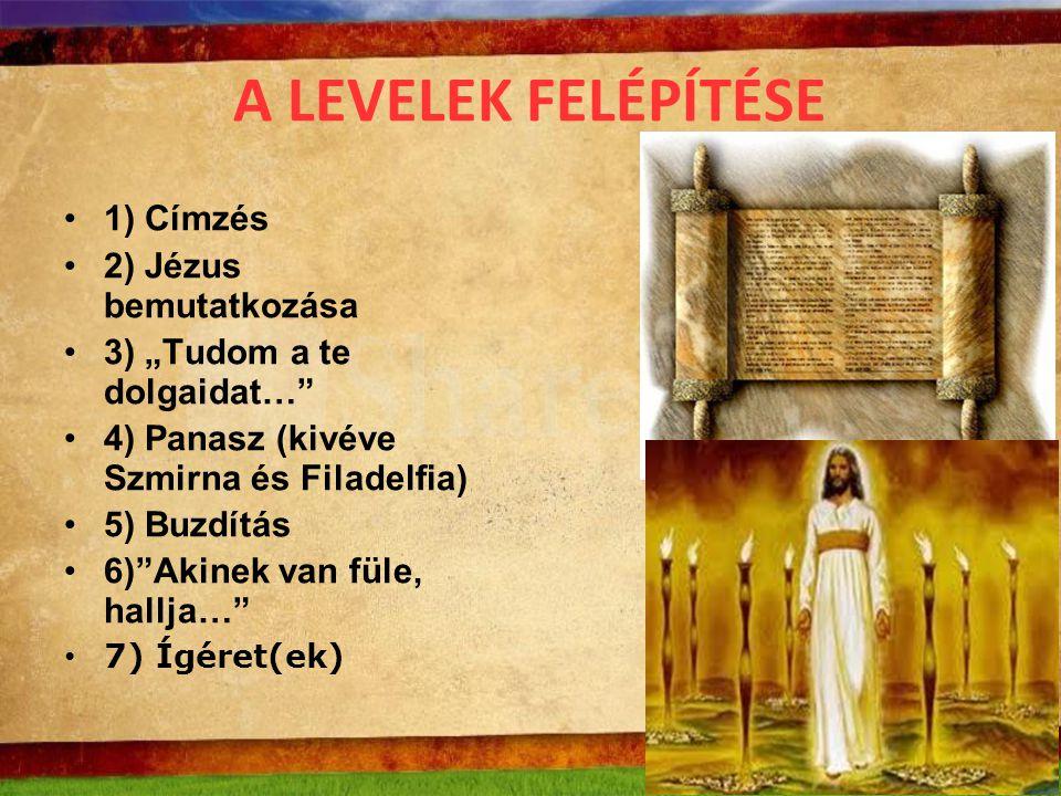 """A LEVELEK FELÉPÍTÉSE 1) Címzés 2) Jézus bemutatkozása 3) """"Tudom a te dolgaidat…"""" 4) Panasz (kivéve Szmirna és Filadelfia) 5) Buzdítás 6)""""Akinek van fü"""