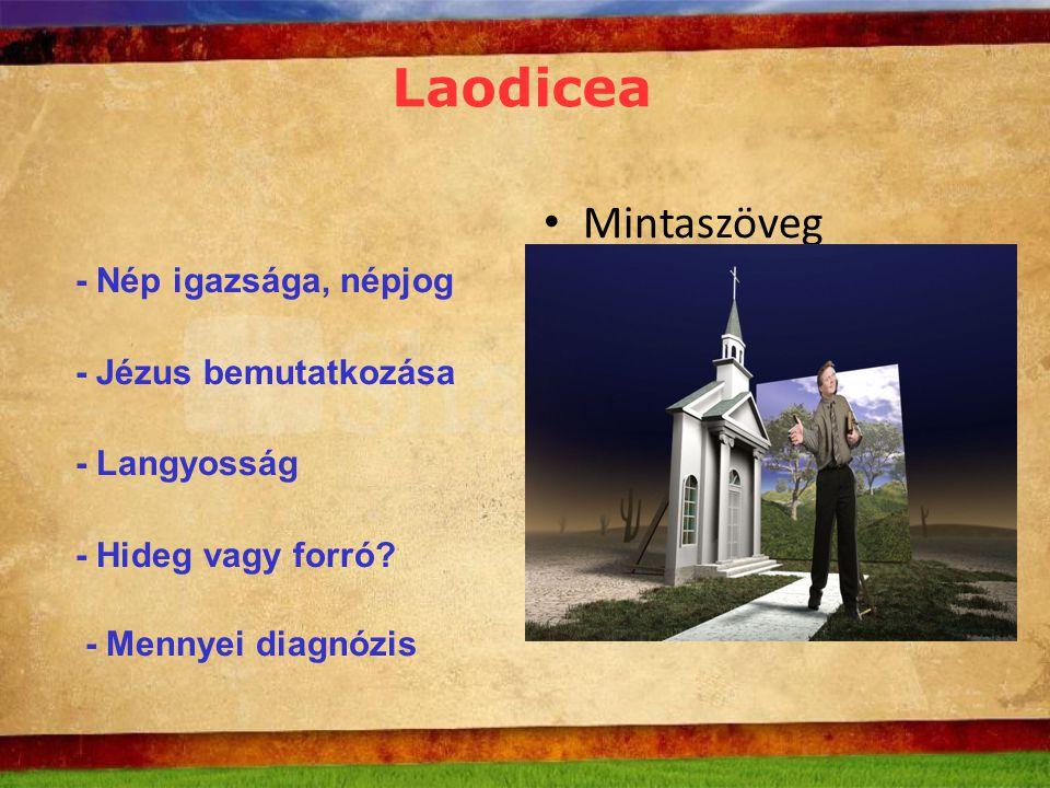 Mintaszöveg szerkesztése – Második szint Harmadik szint – Negyedik szint » Ötödik szint Laodicea - Nép igazsága, népjog - Jézus bemutatkozása - Langyosság - Hideg vagy forró.