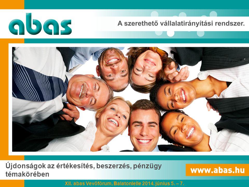 Újdonságok az értékesítés, beszerzés, pénzügy témakörében XII. abas Vevőfórum, Balatonlelle 2014. június 5. – 7.