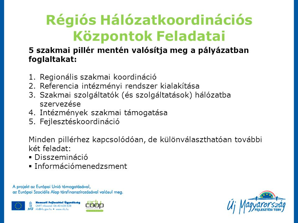 Régiós Hálózatkoordinációs Központok Feladatai 5 szakmai pillér mentén valósítja meg a pályázatban foglaltakat: 1.Regionális szakmai koordináció 2.Ref