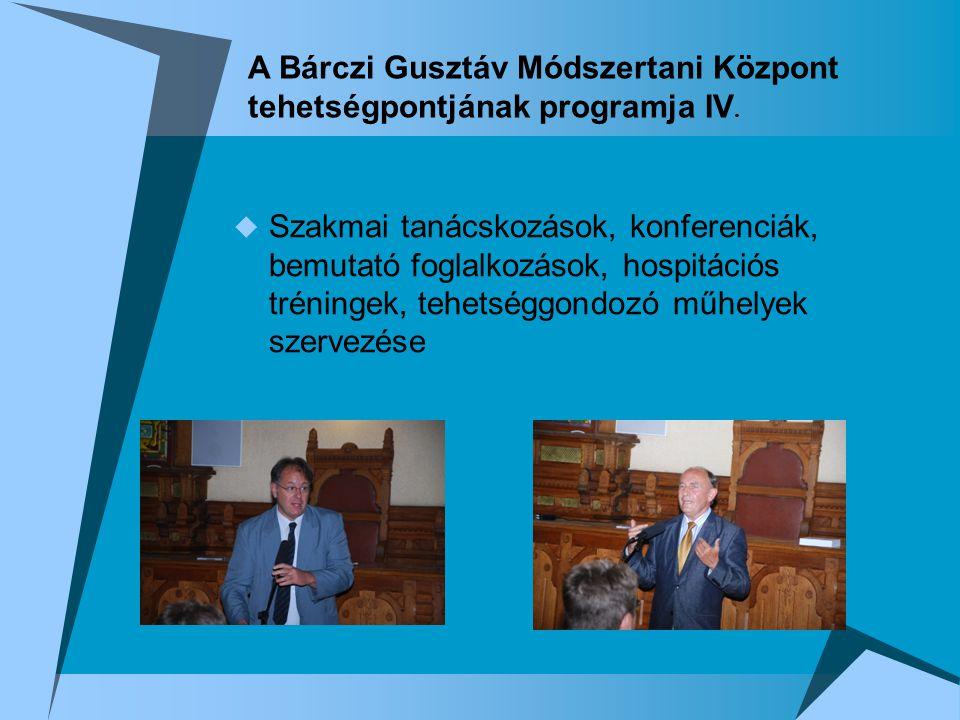  Szakmai tanácskozások, konferenciák, bemutató foglalkozások, hospitációs tréningek, tehetséggondozó műhelyek szervezése A Bárczi Gusztáv Módszertani Központ tehetségpontjának programja IV.