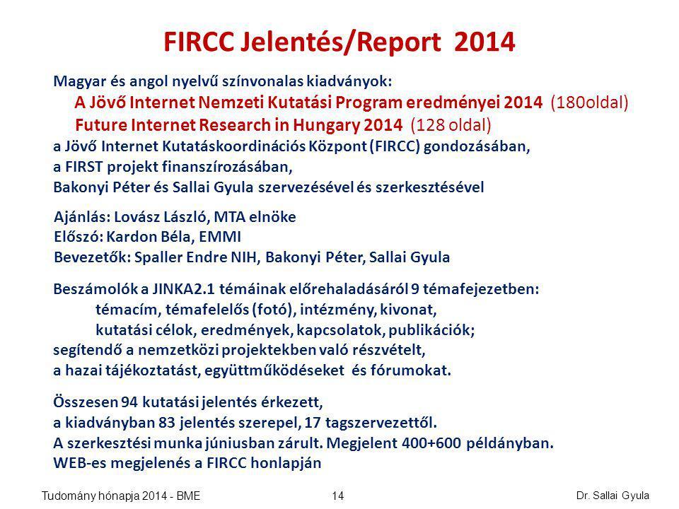 Dr. Sallai Gyula 14 FIRCC Jelentés/Report 2014 Magyar és angol nyelvű színvonalas kiadványok: A Jövő Internet Nemzeti Kutatási Program eredményei 2014