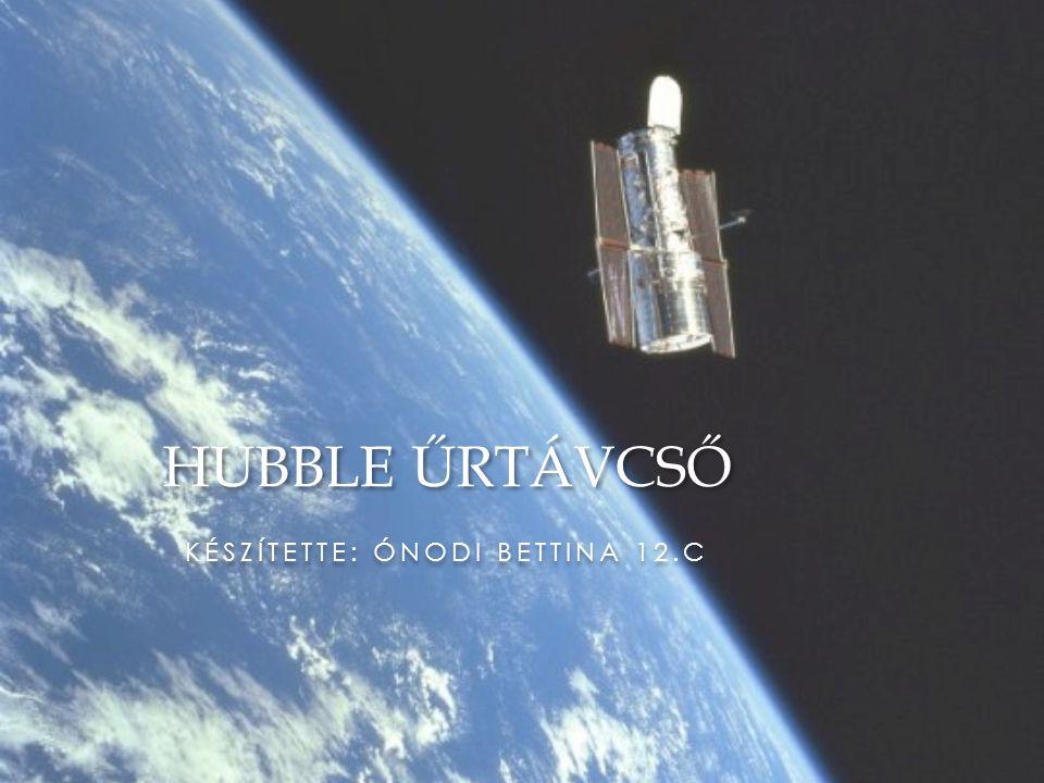 KÉSZÍTETTE: ÓNODI BETTINA 12.C HUBBLE ŰRTÁVCSŐ