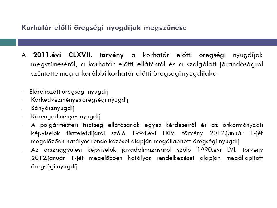 Korhatár előtti öregségi nyugdíjak megszűnése A 2011.évi CLXVII. törvény a korhatár előtti öregségi nyugdíjak megszűnéséről, a korhatár előtti ellátás