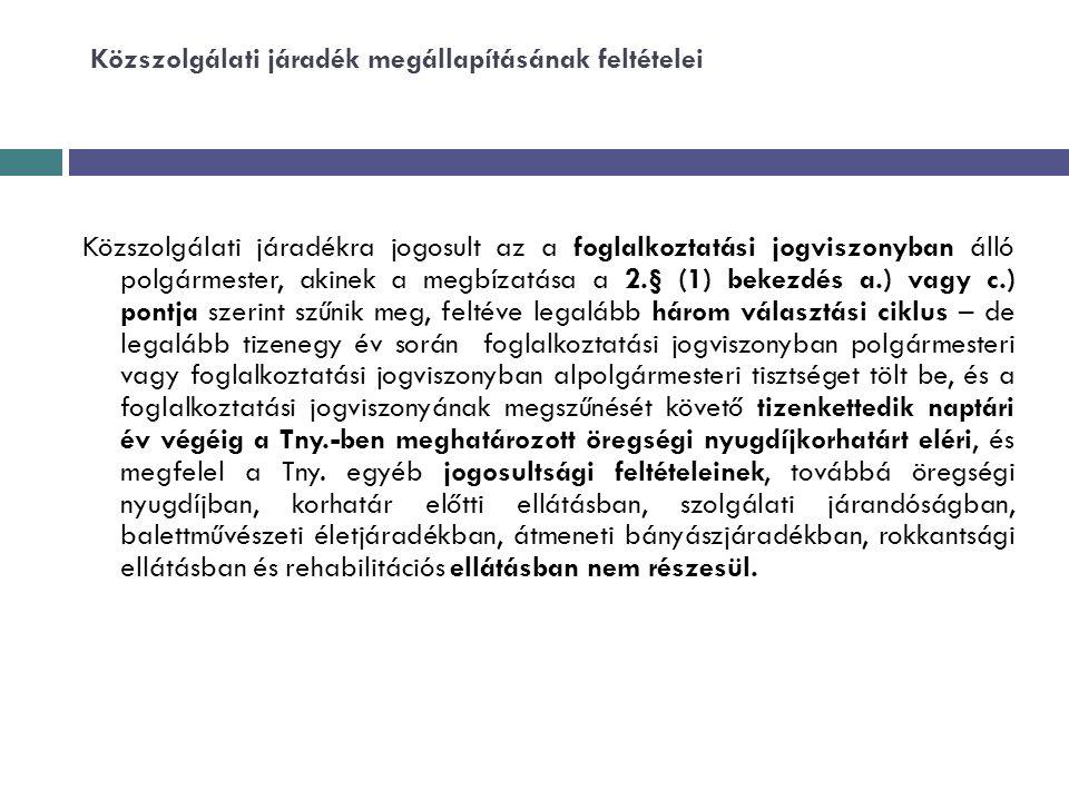 Közszolgálati járadék megállapításának feltételei Közszolgálati járadékra jogosult az a foglalkoztatási jogviszonyban álló polgármester, akinek a megb