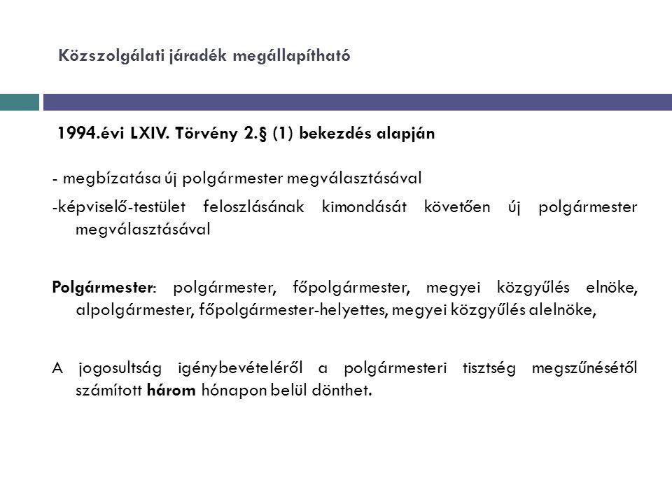 Közszolgálati járadék megállapítható 1994.évi LXIV. Törvény 2.§ (1) bekezdés alapján - megbízatása új polgármester megválasztásával -képviselő-testüle