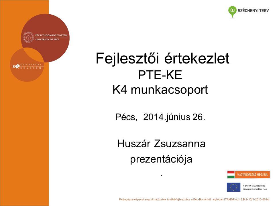 Fejlesztői értekezlet PTE-KE K4 munkacsoport Pécs, 2014.június 26. Huszár Zsuzsanna prezentációja.