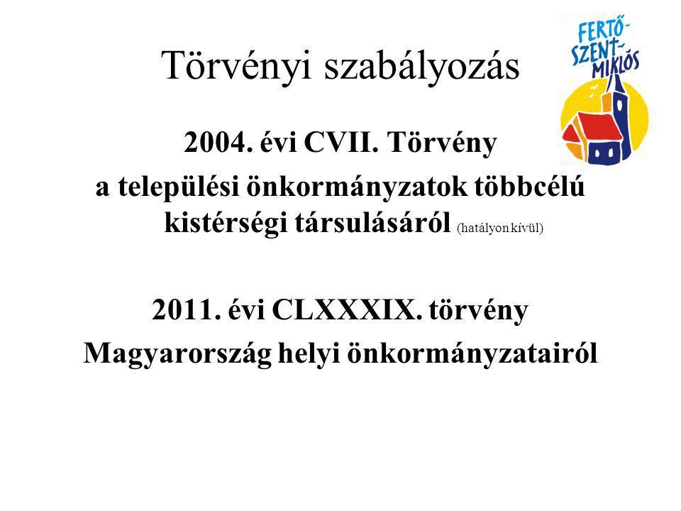 Törvényi szabályozás 2004. évi CVII. Törvény a települési önkormányzatok többcélú kistérségi társulásáról (hatályon kívül) 2011. évi CLXXXIX. törvény