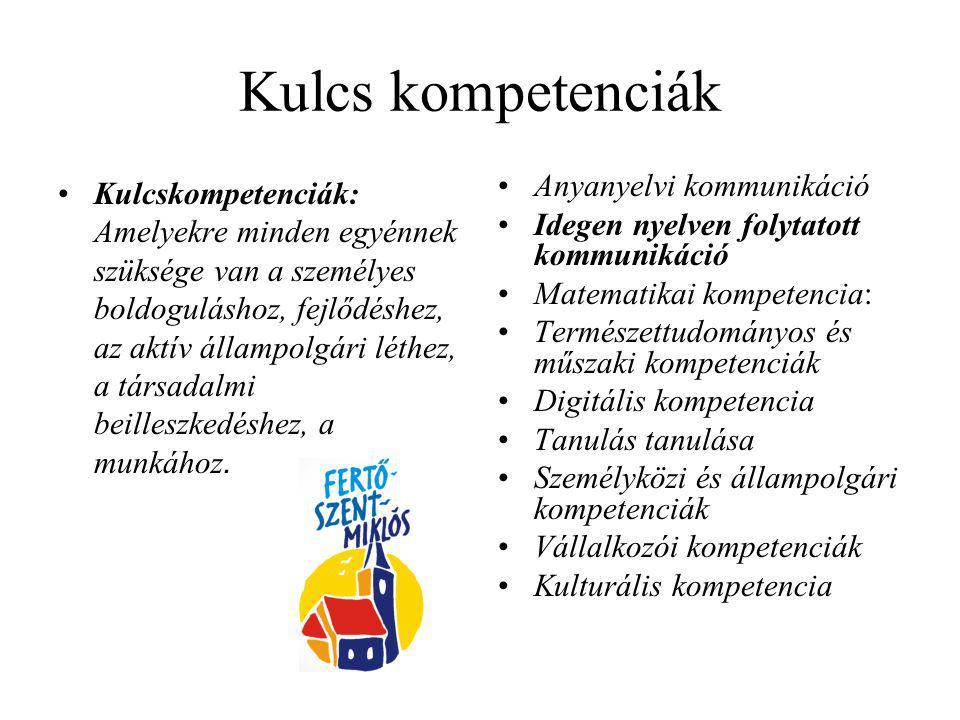 Kulcs kompetenciák Kulcskompetenciák: Amelyekre minden egyénnek szüksége van a személyes boldoguláshoz, fejlődéshez, az aktív állampolgári léthez, a t