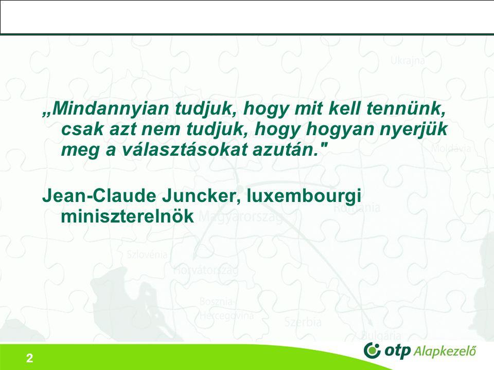 """2 """"Mindannyian tudjuk, hogy mit kell tennünk, csak azt nem tudjuk, hogy hogyan nyerjük meg a választásokat azután. Jean-Claude Juncker, luxembourgi miniszterelnök"""