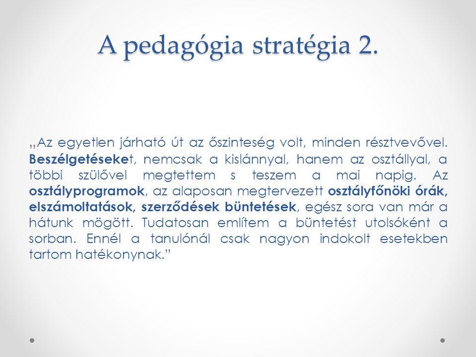 """A pedagógia stratégia 2. """" Az egyetlen járható út az őszinteség volt, minden résztvevővel. Beszélgetéseke t, nemcsak a kislánnyal, hanem az osztállyal"""