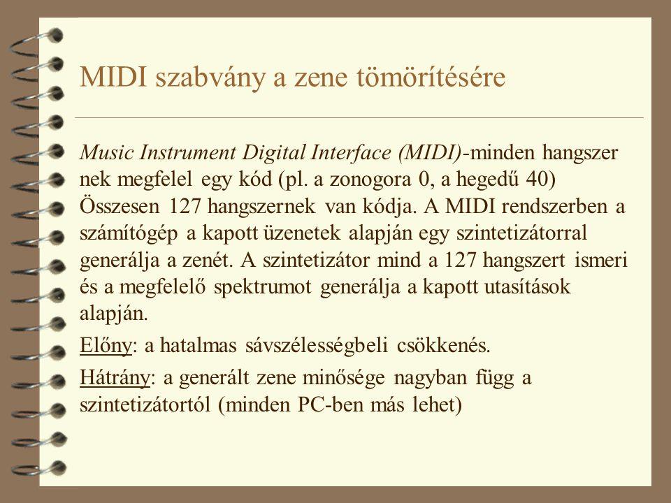 MIDI szabvány a zene tömörítésére Music Instrument Digital Interface (MIDI)-minden hangszer nek megfelel egy kód (pl. a zonogora 0, a hegedű 40) Össze
