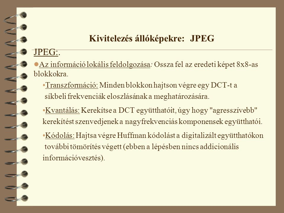 Kivitelezés állóképekre: JPEG JPEG:. l Az információ lokális feldolgozása: Ossza fel az eredeti képet 8x8-as blokkokra. Transzformáció: Minden blokkon
