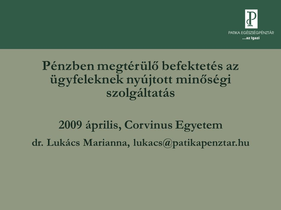 Pénzben megtérülő befektetés az ügyfeleknek nyújtott minőségi szolgáltatás 2009 április, Corvinus Egyetem dr. Lukács Marianna, lukacs@patikapenztar.hu