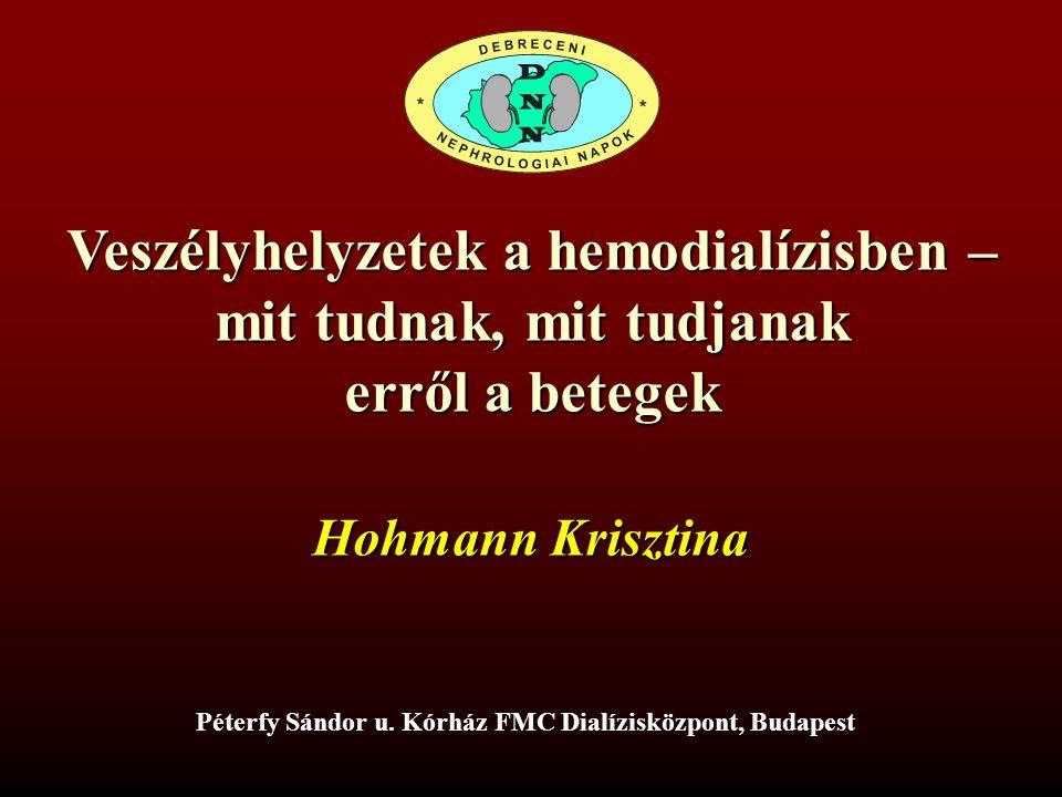Veszélyhelyzetek a hemodialízisben – mit tudnak, mit tudjanak erről a betegek Hohmann Krisztina Péterfy Sándor u.