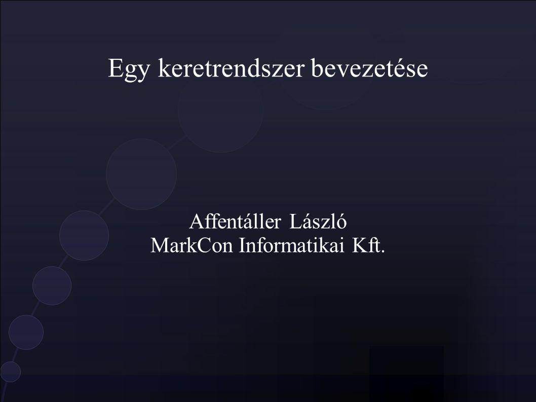 Egy keretrendszer bevezetése Affentáller László MarkCon Informatikai Kft.