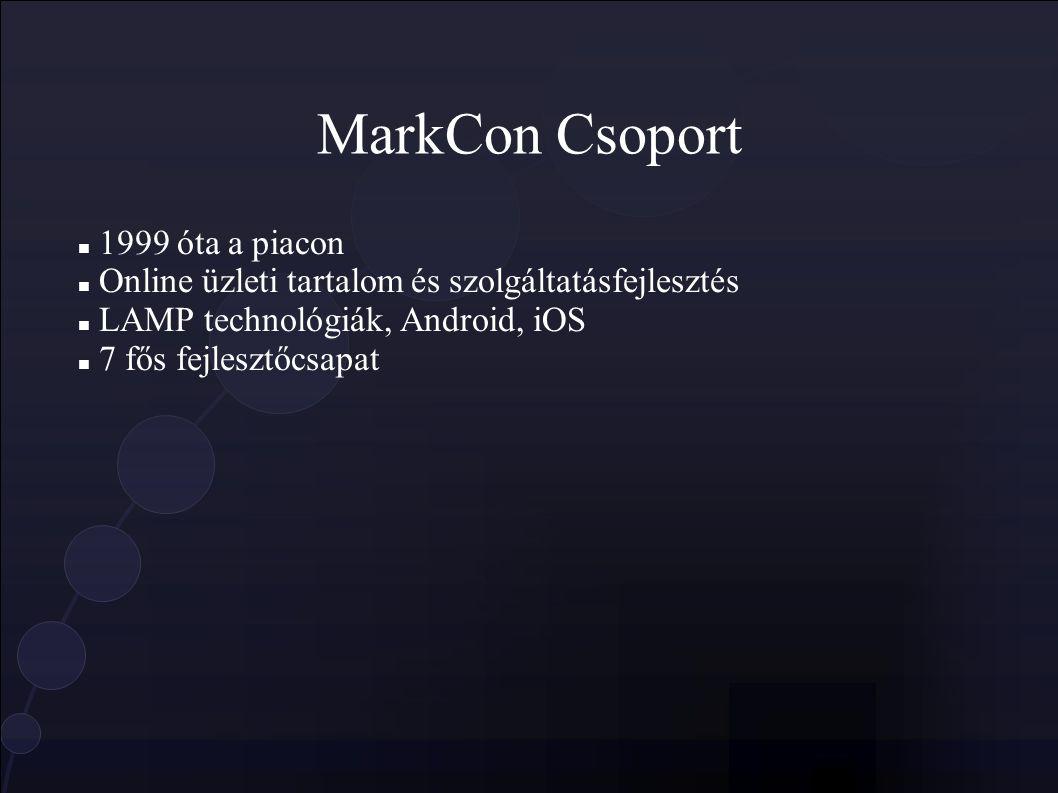 MarkCon Csoport 1999 óta a piacon Online üzleti tartalom és szolgáltatásfejlesztés LAMP technológiák, Android, iOS 7 fős fejlesztőcsapat