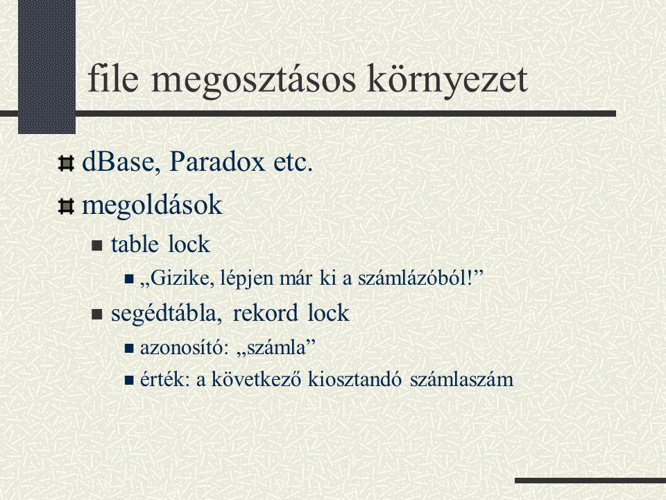 """file megosztásos környezet dBase, Paradox etc. megoldások table lock """"Gizike, lépjen már ki a számlázóból!"""" segédtábla, rekord lock azonosító: """"számla"""